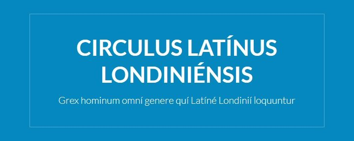 The London Latin Circle | CIRCULUS LATINUS LONDINIENSIS