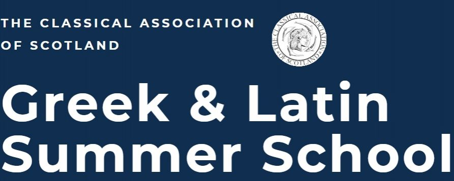 The Classical Association of Scotland Greek and Latin Summer School: 8th July – Sunday 14th July 2019